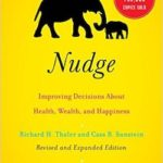 Nudge: Improving Decisions About Health, Wealth, and Happiness by Richard Thaler and Cass Sunstein