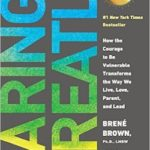 Daring Greatly: How the Courage to Be Vulnerable Transforms the Way We Live, Love, Parent, and Lead by Brene Brown